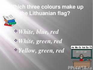Which three colours make up the Lithuanian flag? White, blue, red White, green,