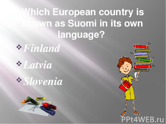 Which European country is known as Suomi in its own language? Finland Latvia Slovenia