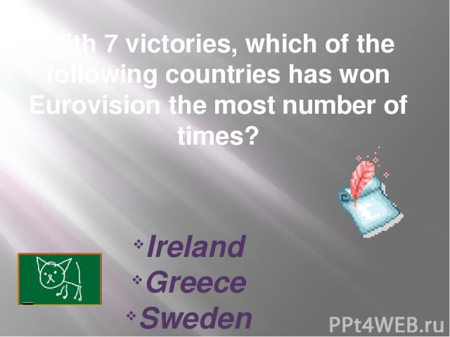 With 7 victories, which of the following countries has won Eurovision the most number of times? Ireland Greeсe Sweden
