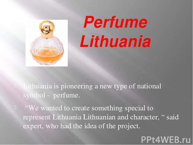 """Perfume Lithuania Lithuania is pioneering a new type of national symbol - perfume. """"We wanted to create something special to represent Lithuania Lithuanian and character, """" said expert, who had the idea of the project."""