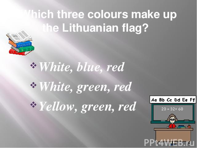 Which three colours make up the Lithuanian flag? White, blue, red White, green, red Yellow, green, red
