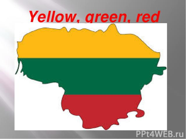 Yellow, green, red