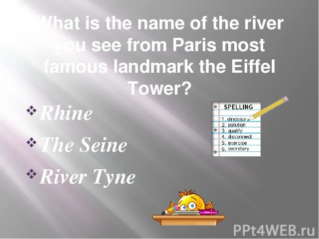 What is the name of the river you see from Paris most famous landmark the Eiffel Tower? Rhine The Seine River Tyne