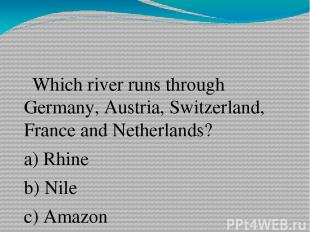 Which river runs through Germany, Austria, Switzerland, France and Netherlands?