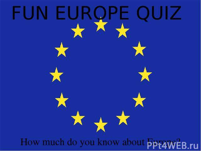 FUN EUROPE QUIZ How much do you know about Europe?