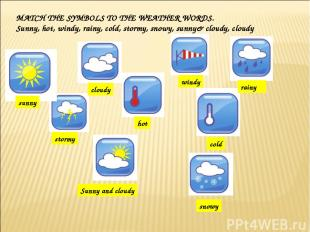 MATCH THE SYMBOLS TO THE WEATHER WORDS. Sunny, hot, windy, rainy, cold, stormy,