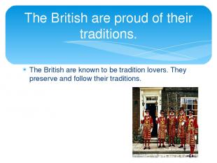 The British are known to be tradition lovers. They preserve and follow their tra
