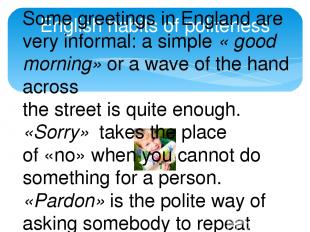 English habits of politeness Some greetings in England are very informal: a simp