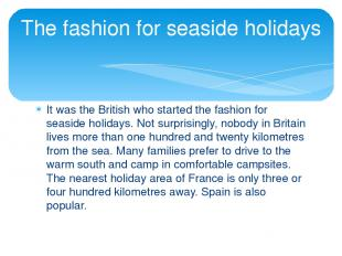 It was the British who started the fashion for seaside holidays. Not surprisingl