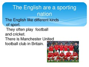 The English are a sporting nation The English like different kinds of sport. The