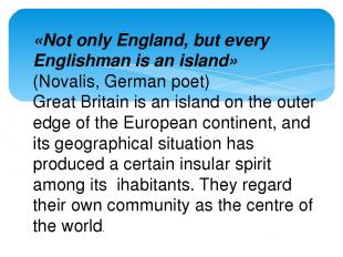 «Not only England, but every Englishman is an island» (Novalis, German poet) Gre