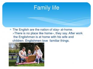 The English are the nation of stay- at-home. «There is no place like home», they