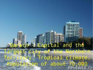 Darwin - Capital and the largest city of the Northern Territory. Tropical climat