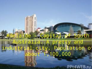 Adelaide - Capital of South Australia. А pretty and industrial city. Population