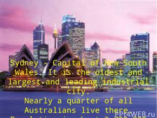 Sydney - Capital of New South Wales. It is the oldest and largest and leading in