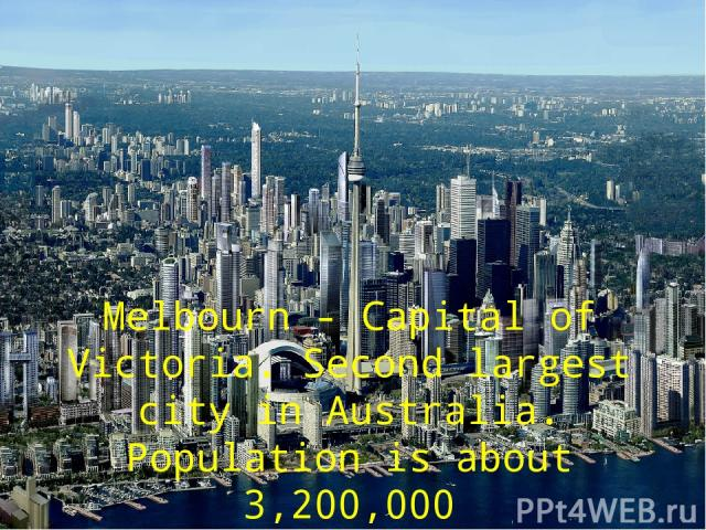 Melbourn - Capital of Victoria. Second largest city in Australia. Population is about 3,200,000