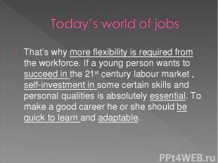 That's why more flexibility is required from the workforce. If a young person wa