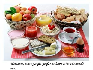 "However, most people prefer to have a ""continental"" one."