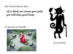 «If a black cat crosses your path, you will have good luck». for Russian and Kaz