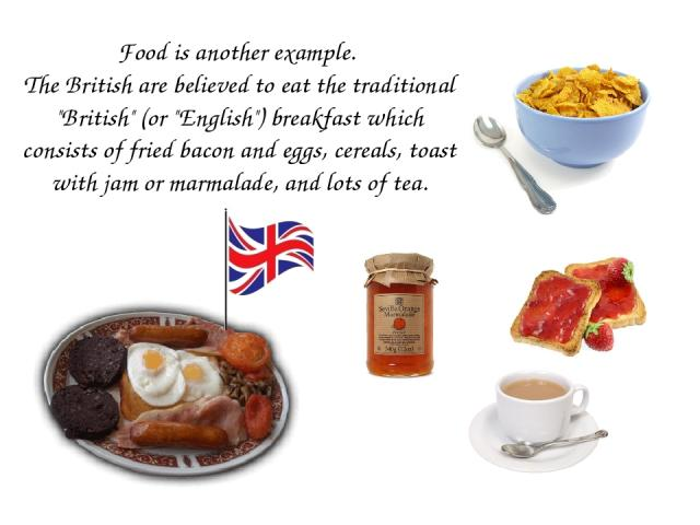 Food is another example. The British are believed to eat the traditional