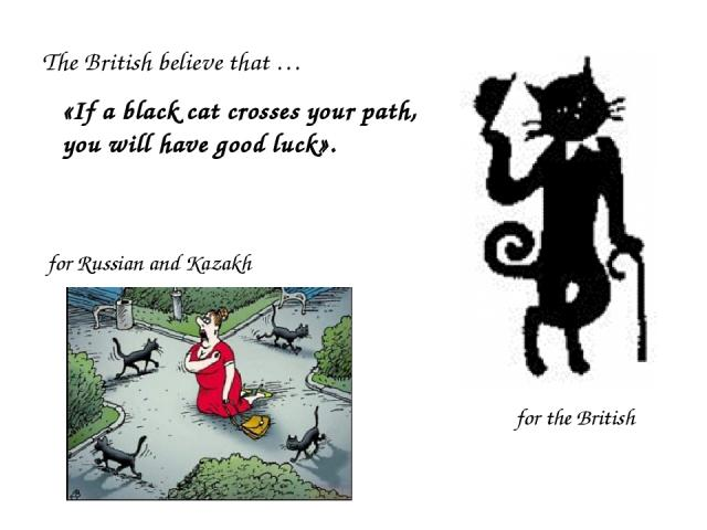 «If a black cat crosses your path, you will have good luck». for Russian and Kazakh for the British The British believe that …