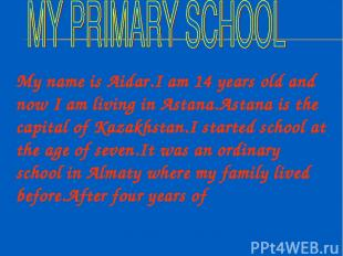 My name is Aidar.I am 14 years old and now I am living in Astana.Astana is the c