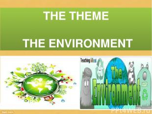 THE THEME THE ENVIRONMENT