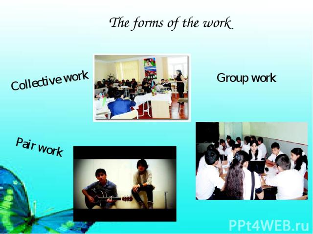 The forms of the work Collective work Pair work Group work