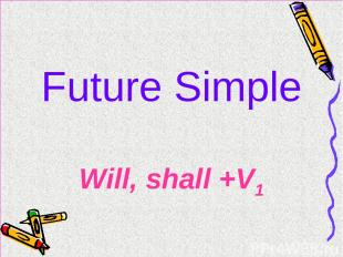 Future Simple Will, shall +V1