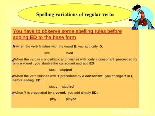 Spelling variations of regular verbs You have to observe some spelling rules bef