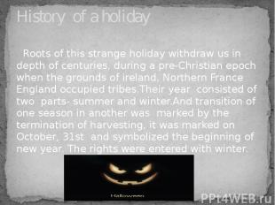Roots of this strange holiday withdraw us in depth of centuries, during a pre-Ch
