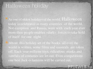 As one of oldest holidays of the world, Halloween today is celebrated in many co