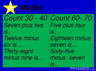 5 Maths Count 30 - 40 Seven plus twois.. Twelve minus six is… Thirty-eight minus