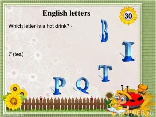 'B 'sounds like an insect 'BEE' Which letter sounds like an insect? 40 English l