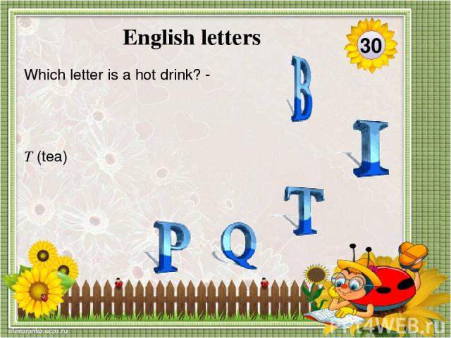 'B 'sounds like an insect 'BEE' Which letter sounds like an insect? 40 English letters