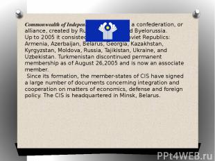 Commonwealth of Independent States (CIS) is a confederation, or alliance, create