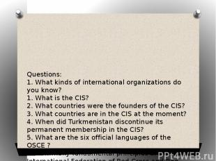 Questions: 1. What kinds of international organizations do you know? 1. What is