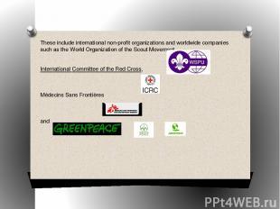 These include internationalnon-profit organizationsand worldwide companies suc