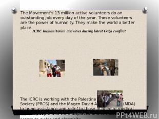 The ICRC is working with the Palestine Red Crescent Society (PRCS) and the Magen
