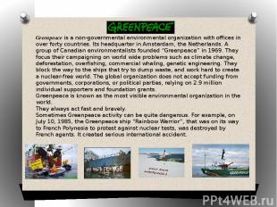 Greenpeace is a non-governmental environmental organization with offices in over