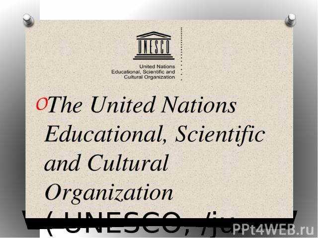 The United Nations Educational, Scientific and Cultural Organization ( UNESCO; /juːˈnɛskoʊ/) is a specialized agency of the United Nations (UN). Its purpose is to contribute to peace and security by promoting international collaboration through educ…