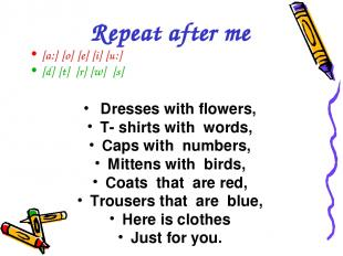 [a:] [o] [e] [i] [u:] [d] [t] [r] [w] [s] Dresses with flowers, T- shirts with w
