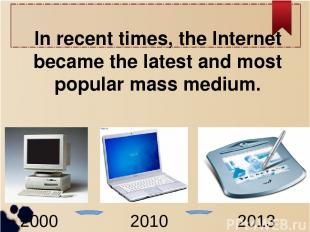 In recent times, the Internet became the latest and most popular mass medium. 20