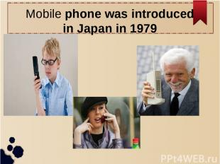Mobile phone was introduced in Japan in 1979