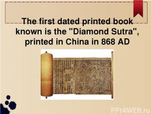 """The first dated printed book known is the """"Diamond Sutra"""", printed in China in 8"""