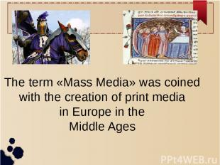 The term «Mass Media» was coined with the creation of print media in Europe in t