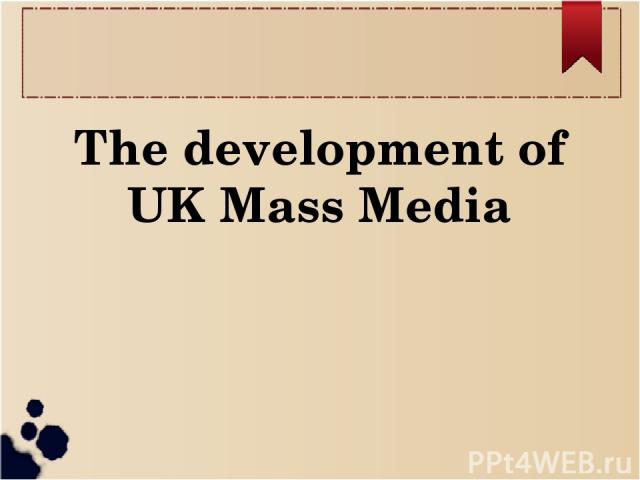 The development of UK Mass Media