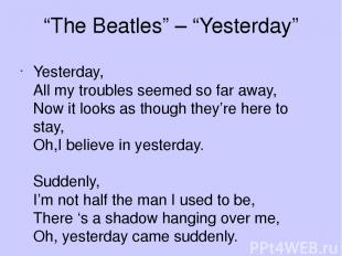"""""""The Beatles"""" – """"Yesterday"""" Yesterday, All my troubles seemed so far away, Now i"""