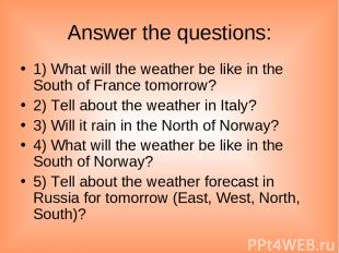 Answer the questions: 1) What will the weather be like in the South of France to
