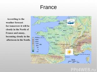 France According to the weather forecast for tomorrow it will be cloudy in the N